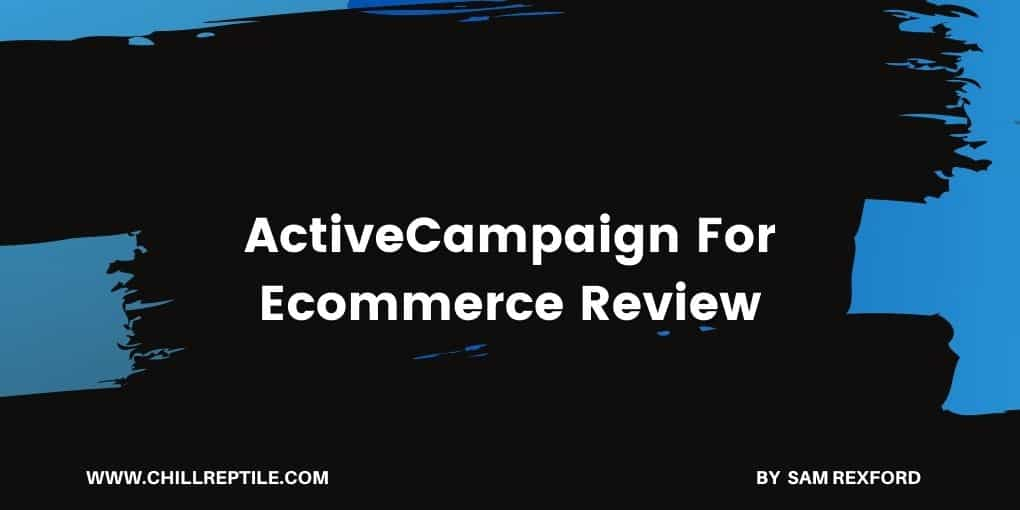 ActiveCampaign For Ecommerce [Review]